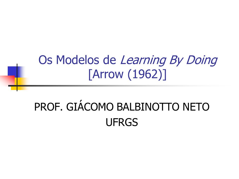 Os Modelos de Learning By Doing [Arrow (1962)]